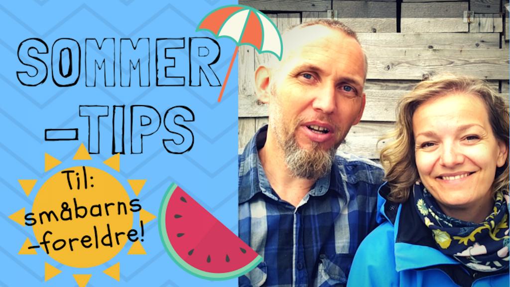 Hva alle småbarnsforeldre må huske på om sommeren!