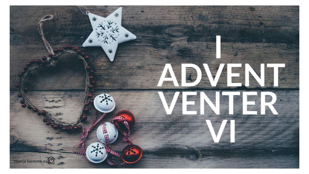 I advent venter vi