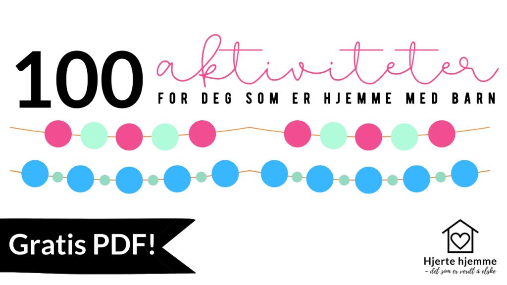 100 aktiviteter for deg som er hjemme med barn (få gratis PDF!)